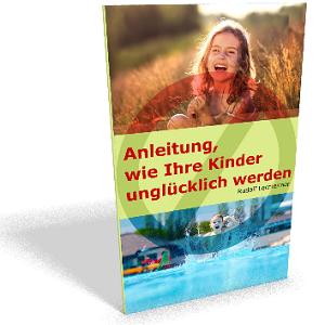 Anleitung, wie Ihre Kinder unglücklich werden